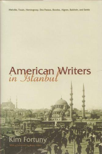 American Writers in Istanbul: Melville, Twain, Hemingway, Dos Passos, Bowles, Algren, and Baldwin - Contemporary Issues in the Middle East (Hardback)