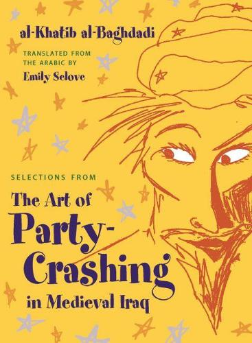 Selections From the Art of Party Crashing: in Medieval Iraq (Hardback)