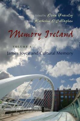 Memory Ireland: Memory Ireland James Joyce and Cultural Memory Volume 4 - Irish Studies (Hardback)