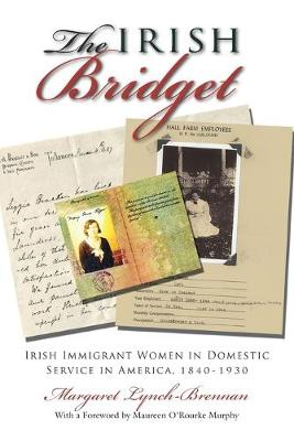 The Irish Bridget: Irish Immigrant Women in Domestic Service in America, 1840-1930 - Irish Studies (Paperback)