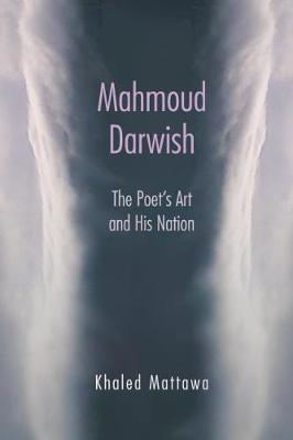 Mahmoud Darwish: The Poet's Art and His Nation (Hardback)