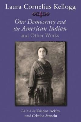 Laura Cornelius Kellogg: Our Democracy and the American Indian and Other Works - The Iroquois and Their Neighbors (Hardback)