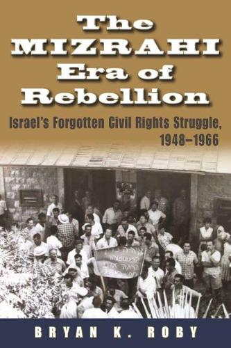 The Mizrahi Era of Rebellion: Israel's Forgotten Civil Rights Struggle, 1948-1966 - Contemporary Issues in the Middle East (Hardback)