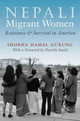 Nepali Migrant Women: Resistance and Survival in America - Gender and Globalization (Hardback)