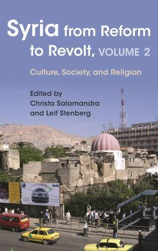 Syria from Reform to Revolt, Volume 2: Culture, Society, and Religion - Modern Intellectual and Political History of the Middle East (Paperback)