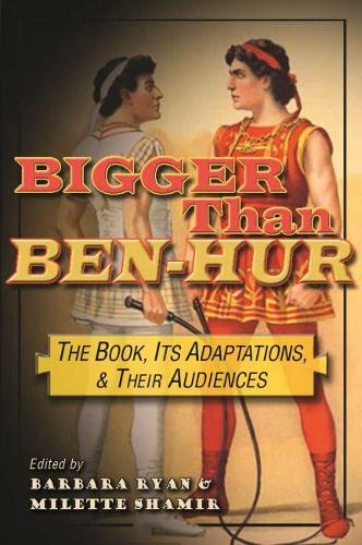 Bigger Than Ben-Hur: The Book, Its Adaptations, and Their Audiences - Television and Popular Culture (Hardback)