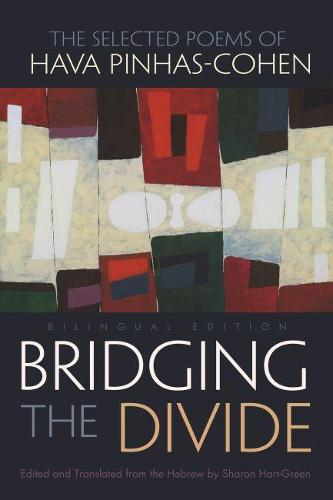 Bridging the Divide: The selected Poems of Hava Pinhas-Cohen - Judaic Traditions in Literature, Music, and Art (Hardback)