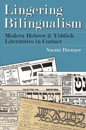Lingering Bilingualism: Modern Hebrew and Yiddish Literatures in Contact - Judaic Traditions in Literature, Music, and Art (Hardback)