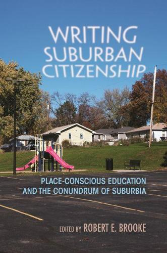 Writing Suburban Citizenship: Place-Conscious Education and the Conundrum of Suburbia - Writing, Culture, and Community Practices (Hardback)