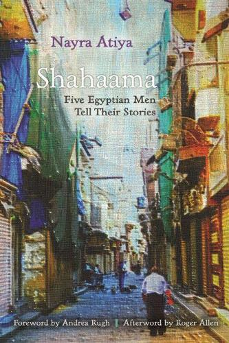 Shahaama: Five Egyptian Men Tell Their Stories - Contemporary Issues in the Middle East (Hardback)