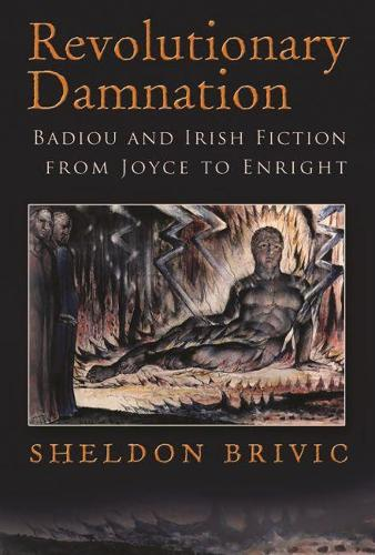 Revolutionary Damnation: Badiou and Irish Fiction from Joyce to Enright - Irish Studies (Paperback)