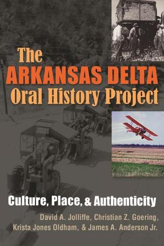 The Arkansas Delta Oral History Project: Culture, Place and Authenticity - Writing, Culture and Community Practices (Paperback)