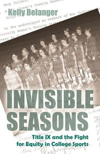Invisible Seasons: Title IX and the Fight for Equity in College Sports - Sports and Entertainment (Paperback)