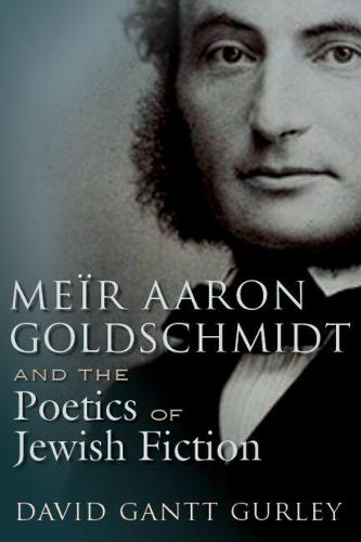 Meir Aaron Goldschmidt and the Poetics of Jewish Fiction - Judaic Traditions in Literature, Music, and Art (Paperback)