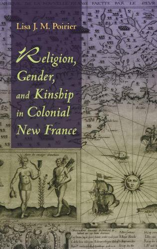 Religion, Gender, and Kinship in Colonial New France (Paperback)