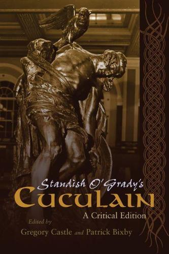 Standish O'Grady's Cuculain: A Critical Edition - Irish Studies (Paperback)