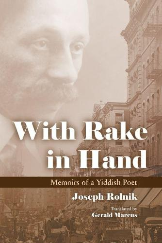 With Rake in Hand: Memoirs of a Yiddish Poet - Judaic Traditions in Literature, Music, and Art (Paperback)
