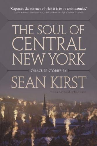 The Soul of Central New York: Syracuse Stories (Hardback)