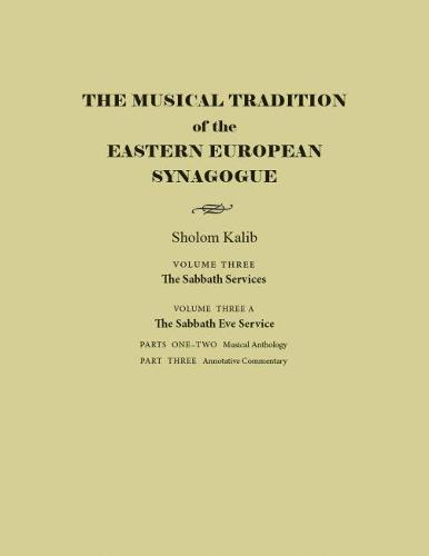 The Musical Tradition of the Eastern European Synagogue, Volume 3A: The Sabbath Eve Service - Judaic Traditions in Literature, Music, and Art (Hardback)