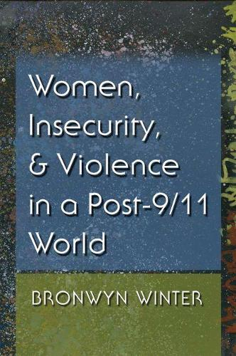 Women, Insecurity, and Violence in a Post-9/11 World - Gender and Globalization (Paperback)
