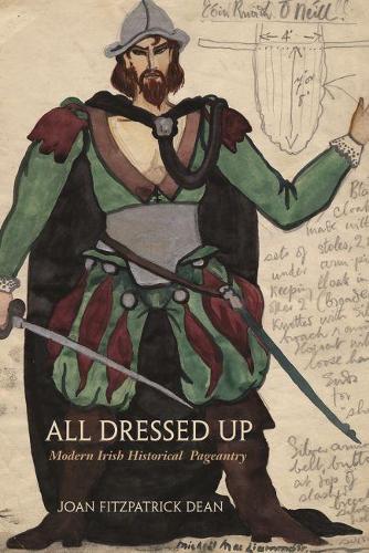 All Dressed Up: Modern Irish Historical Pageantry - Irish Studies (Paperback)