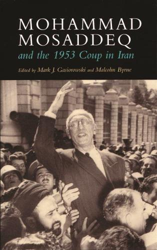 Mohammad Mosaddeq and the 1953 Coup in Iran - Modern Intellectual and Political History of the Middle East (Paperback)