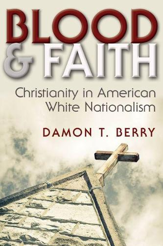 Blood and Faith: Christianity in American White Nationalism - Religion and Politics (Hardback)