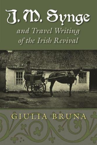 J. M. Synge and Travel Writing of the Irish Revival - Irish Studies (Hardback)