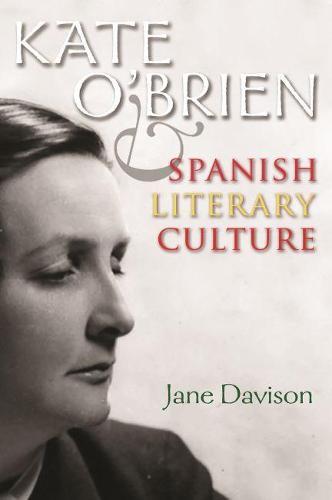 Kate O'Brien and Spanish Literary Culture - Irish Studies (Hardback)