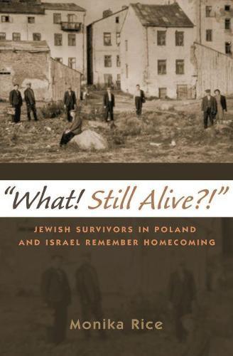 What! Still Alive?!: Jewish Survivors in Poland and Israel Remember Homecoming - Modern Jewish History (Hardback)