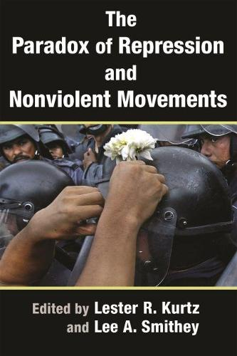 The Paradox of Repression and Nonviolent Movements - Syracuse Studies on Peace and Conflict Resolution (Hardback)
