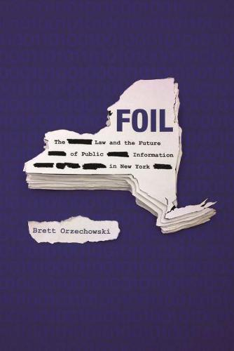 FOIL: The Law and the Future of Public Information in New York (Hardback)