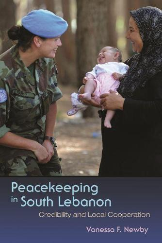 Peacekeeping in South Lebanon: Credibility and Local Cooperation - Syracuse Studies on Peace and Conflict Resolution (Paperback)