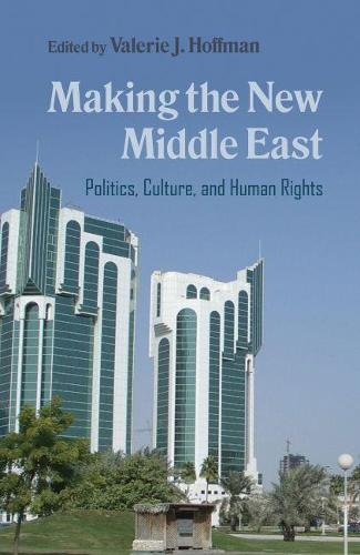 Making the New Middle East: Politics, Culture, and Human Rights - Contemporary Issues in the Middle East (Hardback)