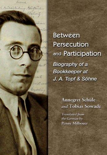 Between Persecution and Participation: Biography of a Bookkeeper at J. A. Topf & Soehne (Hardback)