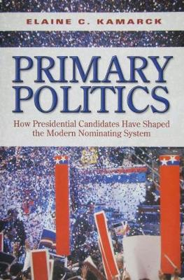 Primary Politics: How Presidential Candidates Have Shaped the Modern Nominating System (Paperback)