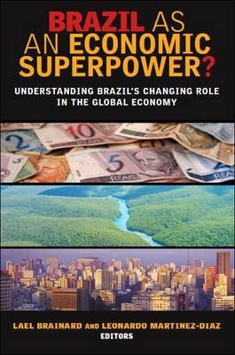 Brazil as an Economic Superpower?: Understanding Brazil's Changing Role in the Global Economy (Hardback)