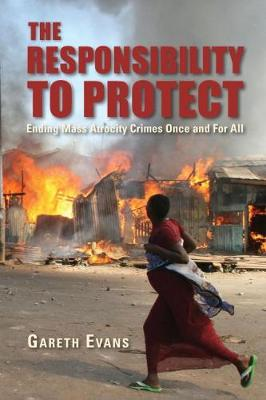 The Responsibility to Protect: Ending Mass Atrocity Crimes Once and For All (Paperback)