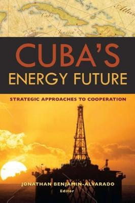 Cuba's Energy Future: Strategic Approaches to Cooperation (Paperback)