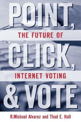 Point, Click, and Vote: The Future of Internet Voting (Hardback)