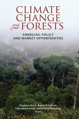 Climate Change and Forests: Emerging Policy and Market Opportunities (Paperback)