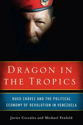 Dragon in the Tropics: Hugo Chavez and the Political Economy of Revolution in Venezuela (Hardback)
