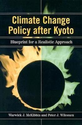 Climate Change Policy after Kyoto: Blueprint for a Realistic Approach (Hardback)