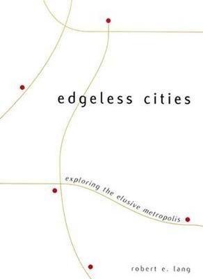 Edgeless Cities: Exploring the Elusive Metropolis - James A. Johnson Metro Series (Paperback)