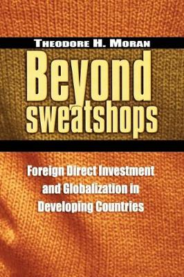 Beyond Sweatshops: Foreign Direct Investment and Globalization in Developing Countries (Paperback)