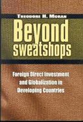 Beyond Sweatshops: Foreign Direct Investment and Globalization in Developing Countries (Hardback)