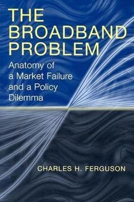 The Broadband Problem: Anatomy of a Market Failure and a Policy Dilemma (Paperback)