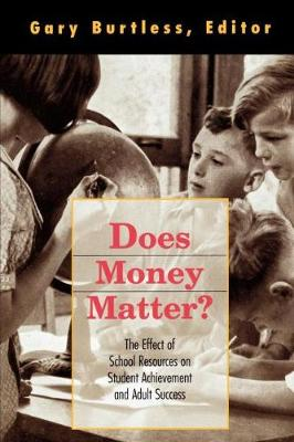 Does Money Matter?: The Effect of School Resources on Student Achievement and Adult Success (Paperback)
