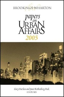 Brookings-Wharton Papers on Urban Affairs: 2005 - Brookings-Wharton Papers on Urban Affairs (Paperback)