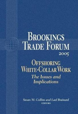 Brookings Trade Forum: 2005: Offshoring White-Collar Work - Brookings Trade Forum (Paperback)